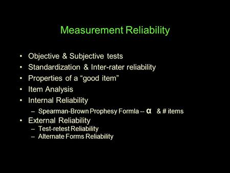 "Measurement Reliability Objective & Subjective tests Standardization & Inter-rater reliability Properties of a ""good item"" Item Analysis Internal Reliability."