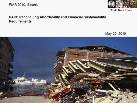 World Bank Group FIAR 2010, Sinania PAID: Reconciling Affordability and Financial Sustainability Requirements May 25, 2010.