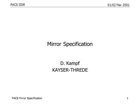 PACS IIDR 01/02 Mar 2001 PACS Mirror Specification1 Mirror Specification D. Kampf KAYSER-THREDE.
