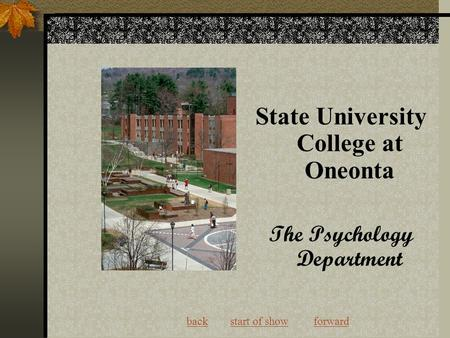 Back start of show forwardbackstart of showforward State University College at Oneonta The Psychology Department.
