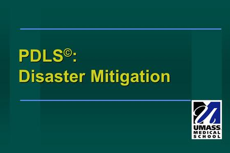 PDLS © : Disaster Mitigation. What is Disaster Mitigation? What is Disaster Mitigation? Steps taken prior to and after a disaster to minimize morbidity.