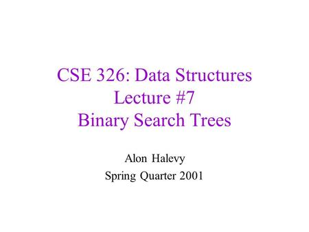 CSE 326: Data Structures Lecture #7 Binary Search Trees Alon Halevy Spring Quarter 2001.