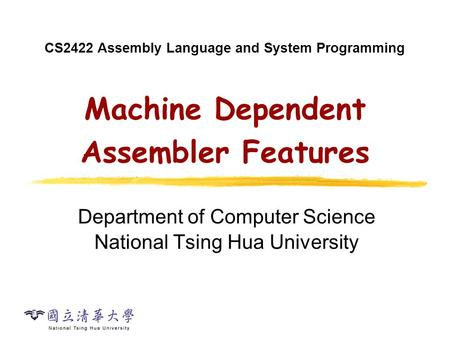 CS2422 Assembly Language and System Programming Machine Dependent Assembler Features Department of Computer Science National Tsing Hua University.