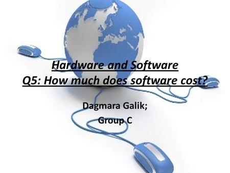 Hardware and Software Q5: How much does software cost? Dagmara Galik; Group C.