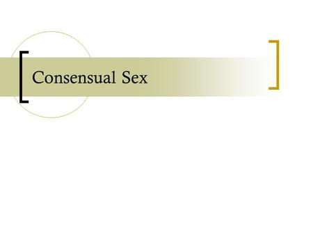 Consensual Sex. sexual morality The main question about sexual morality is:  Under what conditions is it morally acceptable/ unacceptable to engage in.