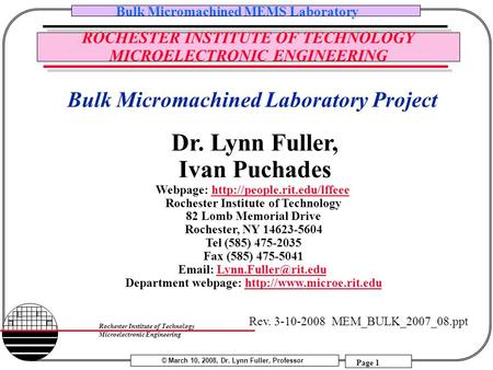 © March 10, 2008, Dr. Lynn Fuller, Professor Bulk Micromachined MEMS Laboratory Page 1 Rochester Institute of Technology Microelectronic Engineering ROCHESTER.