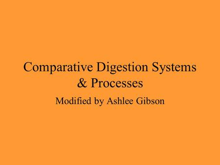 Comparative Digestion Systems & Processes Modified by Ashlee Gibson.