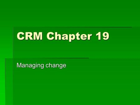 CRM Chapter 19 Managing change. Small Group Discussion  Discussion: What are some of the major challenges faced by a company trying to change its culture.