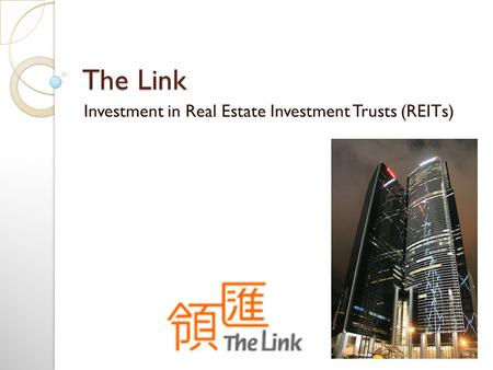 The Link Investment in Real Estate Investment Trusts (REITs)