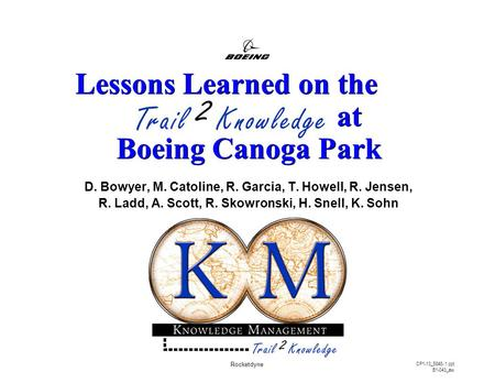 D. Bowyer, M. Catoline, R. Garcia, T. Howell, R. Jensen, R. Ladd, A. Scott, R. Skowronski, H. Snell, K. Sohn Lessons Learned on the at Boeing Canoga Park.