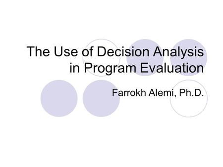 The Use of Decision Analysis in Program Evaluation Farrokh Alemi, Ph.D.