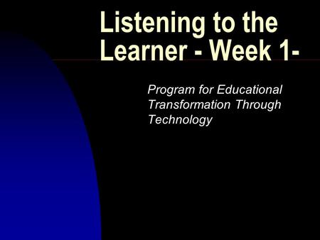 Listening to the Learner - Week 1- Program for Educational Transformation Through Technology.