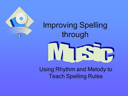 Improving Spelling through Using Rhythm and Melody to Teach Spelling Rules.