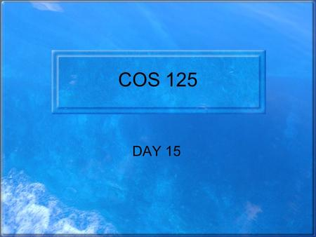 COS 125 DAY 15. Agenda Assignment 4 Posted –Due March 25 Assignment 5 posted –Due April 1 (no joke!) Left to do –5 Assignments (9 total) One per week.