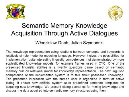Semantic Memory Knowledge Acquisition Through Active Dialogues Włodzisław Duch, Julian Szymański The knowledge representation using relations between concepts.