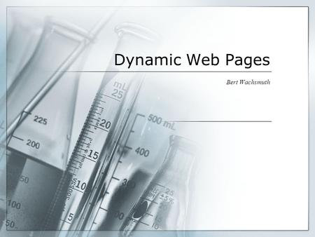 Dynamic Web Pages Bert Wachsmuth. Review  Internet, IP addresses, ports, client-server, http, smtp  HTML, XHTML, XML  Style Sheets, external, internal,