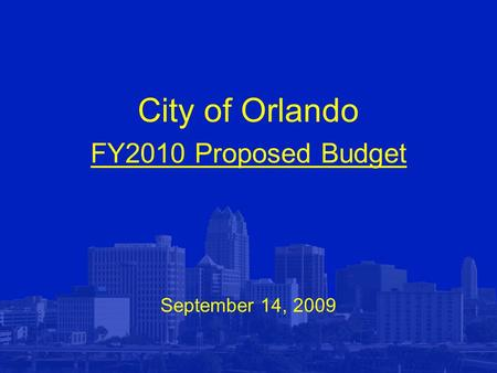City of Orlando FY2010 Proposed Budget September 14, 2009.