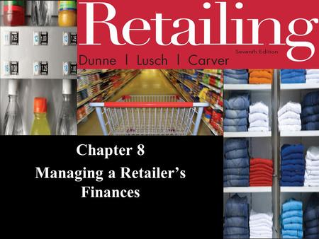 Chapter 8 Managing a Retailer's Finances. © 2011 Cengage Learning. All Rights Reserved. May not be scanned, copied or duplicated, or posted to a publicly.