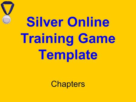 Silver Online Training Game Template Chapters. TGI Online Training Game Instructions for Customer Template This file is designed to be completed in edit.