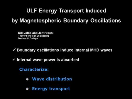 ULF Energy Transport Induced by Magnetospheric Boundary Oscillations Bill Lotko and Jeff Proehl Thayer School of Engineering Dartmouth College Boundary.