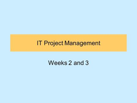 IT Project Management Weeks 2 and 3. Topics of Discussion Introduction Identify the Business Case Scope the Project Plan the Project Delivery and Outcome.