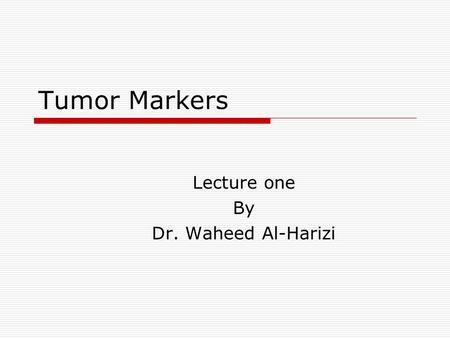 Tumor Markers Lecture one By Dr. Waheed Al-Harizi.