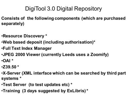 Consists of the following components (which are purchased separately) Resource Discovery * Web based deposit (including authorisation)* Full Text Index.