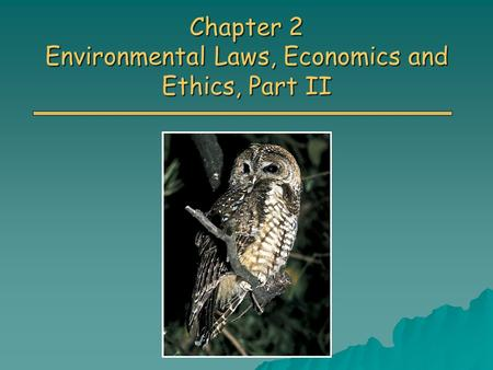 Chapter 2 Environmental Laws, Economics and Ethics, Part II.