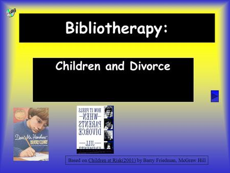 Bibliotherapy: Children and Divorce Based on Children at Risk(2001) by Barry Friedman, McGraw Hill.