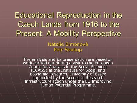 Educational Reproduction in the Czech Lands from 1916 to the Present: A Mobility Perspective Natalie Simonová Petr Soukup The analysis and its presentation.