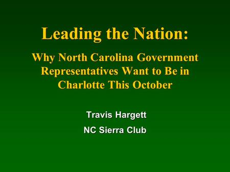 Leading the Nation: Why North Carolina Government Representatives Want to Be in Charlotte This October Travis Hargett Travis Hargett NC Sierra Club.