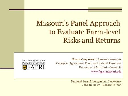 Missouri's Panel Approach to Evaluate Farm-level Risks and Returns Brent Carpenter, Research Associate College of Agriculture, Food, and Natural Resources.