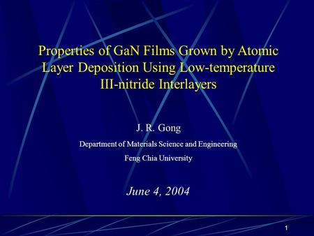1 Properties of GaN Films Grown by Atomic Layer Deposition Using Low-temperature III-nitride Interlayers J. R. Gong Department of Materials Science and.