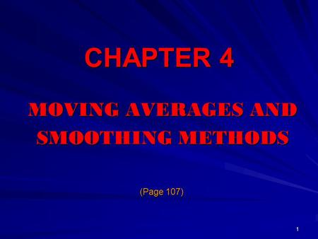 CHAPTER 4 MOVING AVERAGES AND SMOOTHING METHODS (Page 107)