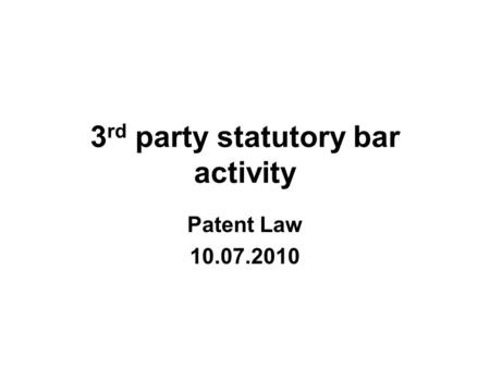 3 rd party statutory bar activity Patent Law 10.07.2010.