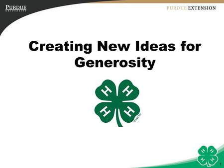 1 Creating New Ideas for Generosity. 2 Objectives 1.Youth and adults will learn how to brainstorm and generate new ideas. 2.Youth and adults will engage.