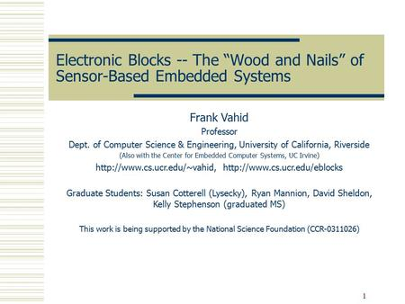 "1 Electronic Blocks -- The ""Wood and Nails"" of Sensor-Based Embedded Systems Frank Vahid Professor Dept. of Computer Science & Engineering, University."