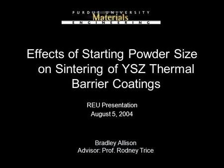 Bradley Allison Advisor: Prof. Rodney Trice Effects of Starting Powder Size on Sintering of YSZ Thermal Barrier Coatings REU Presentation August 5, 2004.
