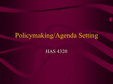 Policymaking/Agenda Setting HAS 4320. Review Define Health Policy Private versus public Forms –Laws –Rules –Operational decisions –Judicial decisions.