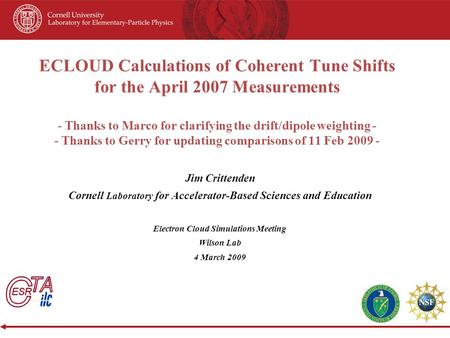 ECLOUD Calculations of Coherent Tune Shifts for the April 2007 Measurements - Thanks to Marco for clarifying the drift/dipole weighting - - Thanks to Gerry.
