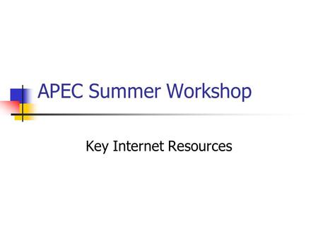 APEC Summer Workshop Key Internet Resources. Marco Polo Illuminations Selected Web Resources StudyWorks! Online : Explorations Funmaths Game Station The.