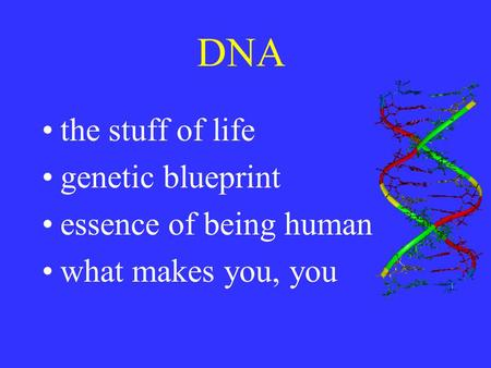 DNA the stuff of life genetic blueprint essence of being human what makes you, you.