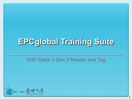 1 EPCglobal Training Suite. 2 Introduction Tag Protocol - UHF Class 1 Gen 2 Ultra High Frequency (UHF) Generation 2 (Generation 1 is deprecated) Class.