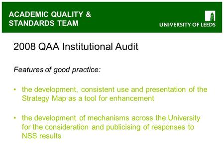 ACADEMIC QUALITY & STANDARDS TEAM 2008 QAA Institutional Audit Features of good practice: the development, consistent use and presentation of the Strategy.