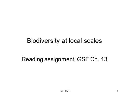 10/19/071 Biodiversity at local scales Reading assignment: GSF Ch. 13.
