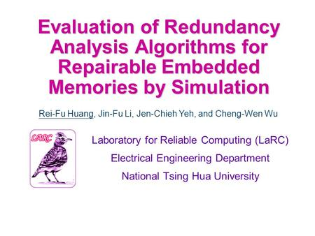 Evaluation of Redundancy Analysis Algorithms for Repairable Embedded Memories by Simulation Laboratory for Reliable Computing (LaRC) Electrical Engineering.