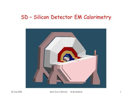 28 June 2002Santa Cruz LC Retreat M. Breidenbach1 SD – Silicon Detector EM Calorimetry.