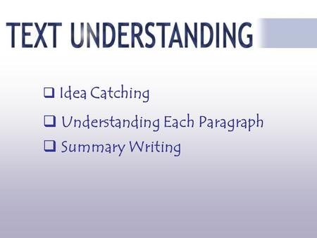  Summary Writing  Idea Catching  Understanding Each Paragraph.