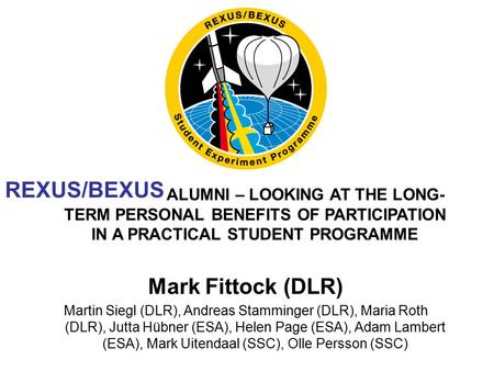 TEXUS/BEXUS ALUMNI – LOOKING AT THE LONG- TERM PERSONAL BENEFITS OF PARTICIPATION IN A PRACTICAL STUDENT PROGRAMME Mark Fittock (DLR) Martin Siegl (DLR),
