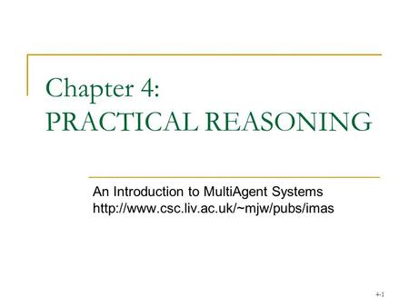 4-1 Chapter 4: PRACTICAL REASONING An Introduction to MultiAgent Systems